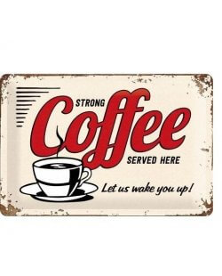 Strong Coffee Served Here reclamebord